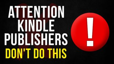 Attention All Kindle Publishers - Stop Doing This ASAP