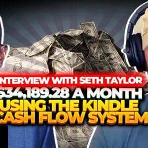 Interview with Seth Taylor | $34,189.28 A Month Using The Kindle Cash Flow System