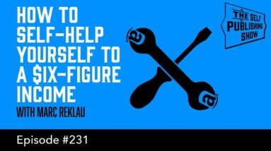 How to Self-Help Yourself to a Six-Figure Income - The Self Publishing Show, episode 231)