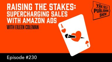 Raising the Stakes: Supercharging Sales with Amazon Ads - (The Self Publishing Show, episode 220)