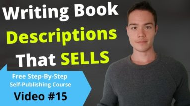 How to Write Book Descriptions That Sells | Free Self-Publishing Course | Video #15