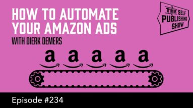 How to Automate Your Amazon Ads - with Dierk Demers (The Self Publishing Show, episode 234)