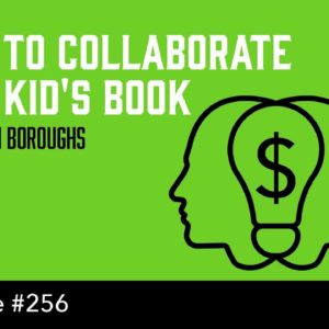 How to Collaborate on a Kid's Book (The Self Publishing Show, episode 256))