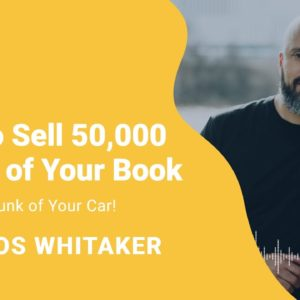 "Carlos Whittaker Interview: How To Sell 50,000 Copies Of Your Book ""Out Of The Trunk Of Your Car"""