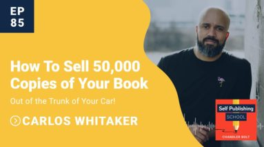 """Carlos Whittaker Interview: How To Sell 50,000 Copies Of Your Book """"Out Of The Trunk Of Your Car"""""""