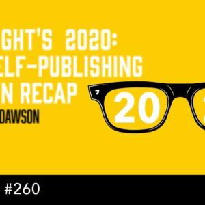 Hindsight's 2020: the Self-Publishing Year in Recap (The Self Publishing Show, episode 260)