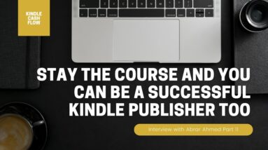 Stay The Course To Be A Successful Kindle Publisher | Interview with Abrar Ahmed | Part 11 of 11