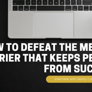 How To Defeat The Mental Barrier that Keeps People from Success | Interview with Marty Cooney | 7/11