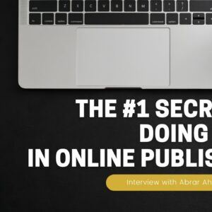 The #1 Secret to Doing Well in Online Publishing | Interview with Abrar Ahmed | Part 2 of 11