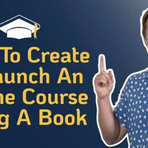 How to Create an Online Course [From Your BOOK] & Launch it Effectively