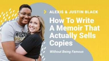 Justin & Alexis Black Interview: Writing A Memoir That Actually Sells Copies (Without Being Famous)