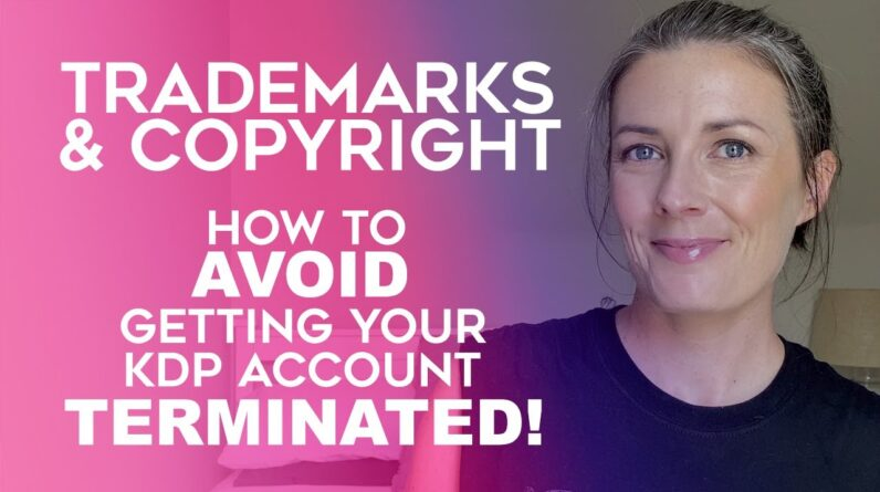 KDP Trademark & Copyright Infringement - How To Avoid Getting Your Amazon KDP Account Terminated!