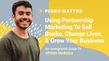 Pedro Mattos Interview: Use Partnership Marketing To Sell Books, Change Lives, & Grow Your Business