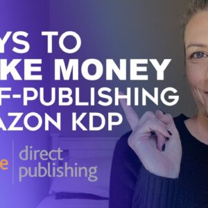 Make Money Self-Publishing With Amazon KDP in 2021 - Make Money With Kindle Direct Publishing