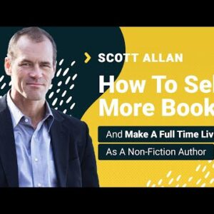 Scott Allan Interview: How To Sell More Books & Make A Full Time Living As A Non-Fiction Author