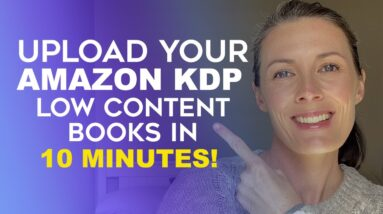How To Upload Your Low Content Book To Amazon KDP in 10 Mins Or Less - Self-Publishing With Amazon