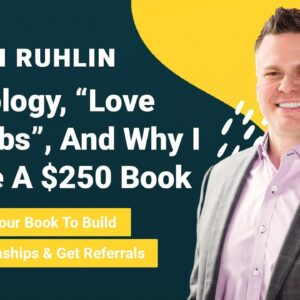 John Ruhlin Interview: Why I Have A $250 Book (Using Your Book To Build Relationships & Referrals)