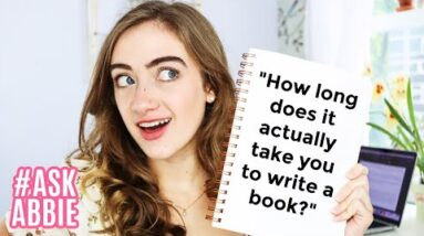 """""""How long does it ACTUALLY take you to write a book?""""   #AskAbbie"""