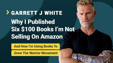 Garrett White Interview: Published 6 $100 Books Not Using Amazon (Growing The Warrior Movement)