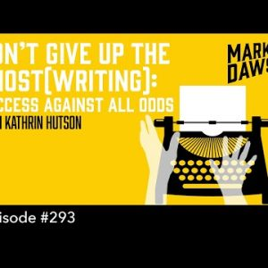 Don't Give Up the Ghost(writing): Success Against All Odds (The Self Publishing Show, episode 293)