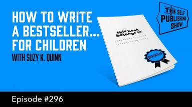 How to Write a Bestseller... for Children (The Self Publishing Show, episode 296)